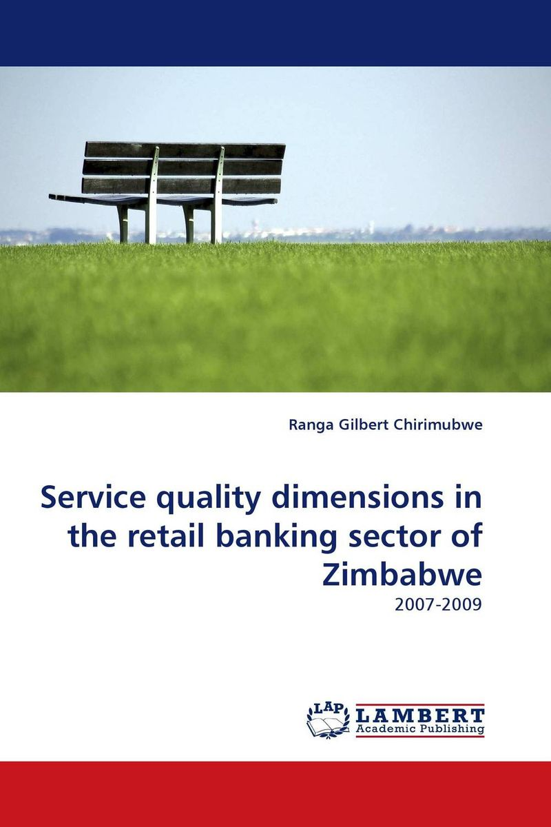 Service quality dimensions in the retail banking sector of Zimbabwe amalendu ghosh managing risks in commercial and retail banking