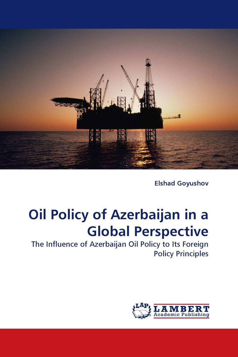 Oil Policy of Azerbaijan in a Global Perspective oil prices energy security and import policy
