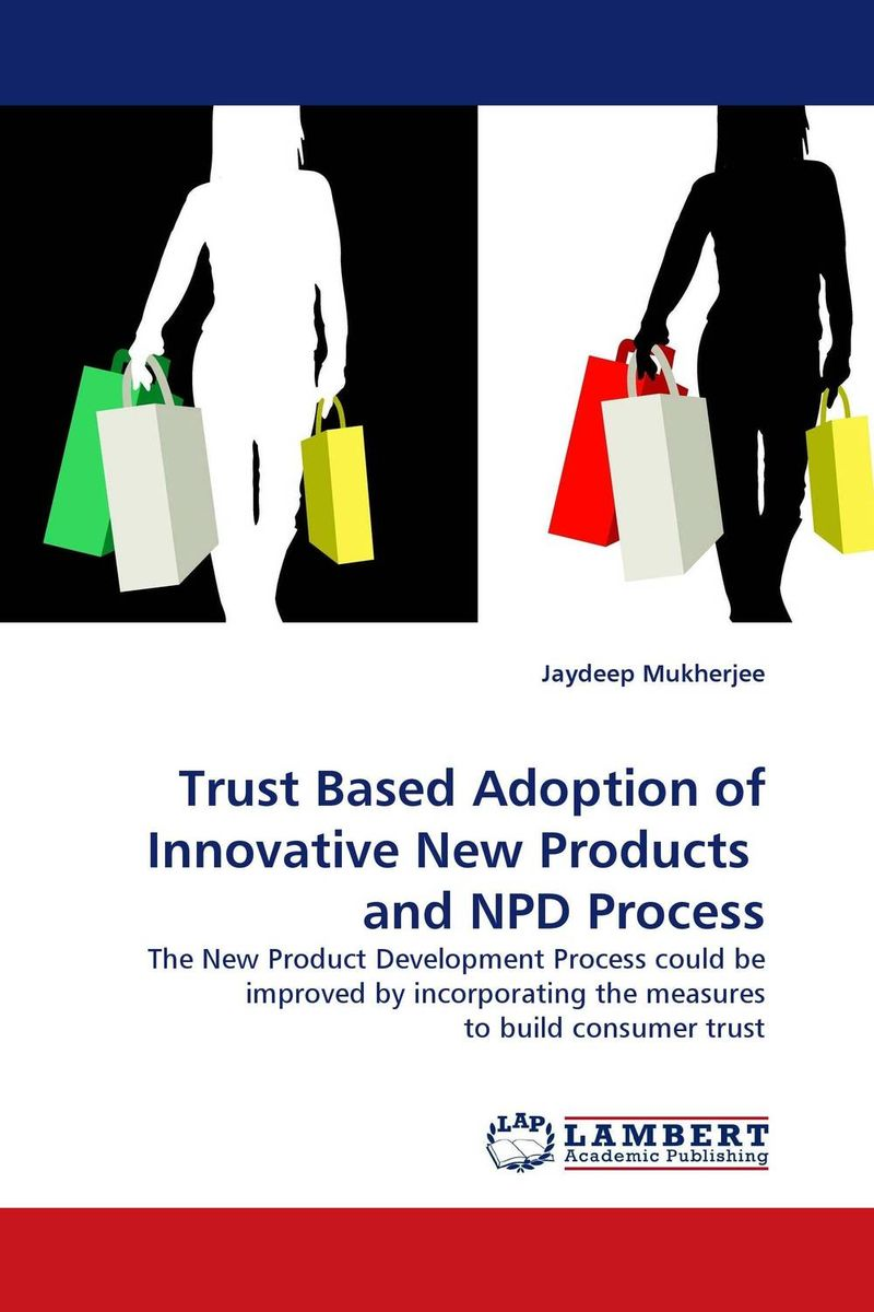 Trust Based Adoption of Innovative New Products  and NPD Process
