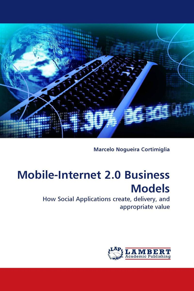 Mobile-Internet 2.0 Business Models digital disciplines attaining market leadership via the cloud big data social mobile and the internet of things