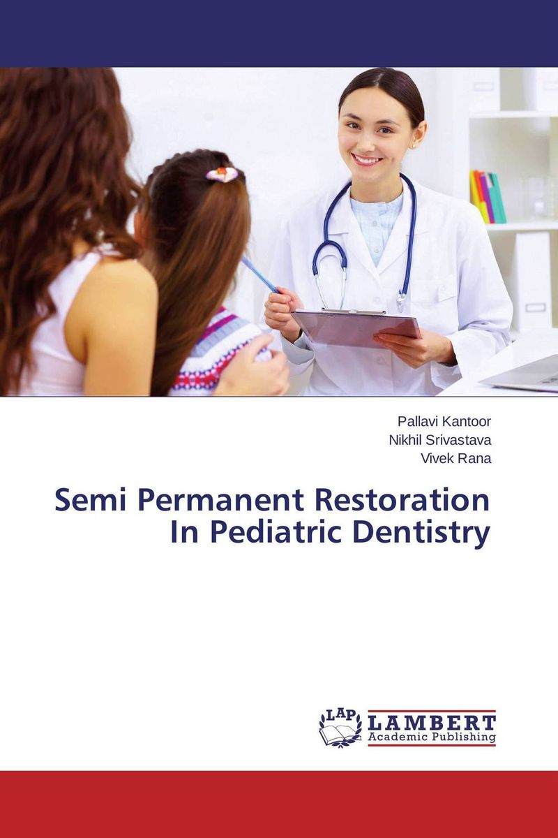 Semi Permanent Restoration In Pediatric Dentistry karanprakash singh ramanpreet kaur bhullar and sumit kochhar forensic dentistry teeth and their secrets