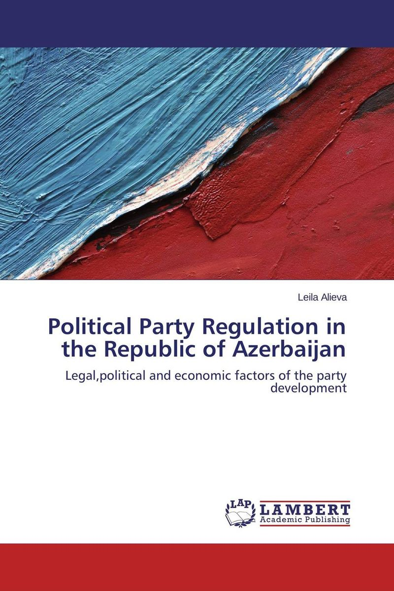 Political Party Regulation in the Republic of Azerbaijan identity of political parties in albania