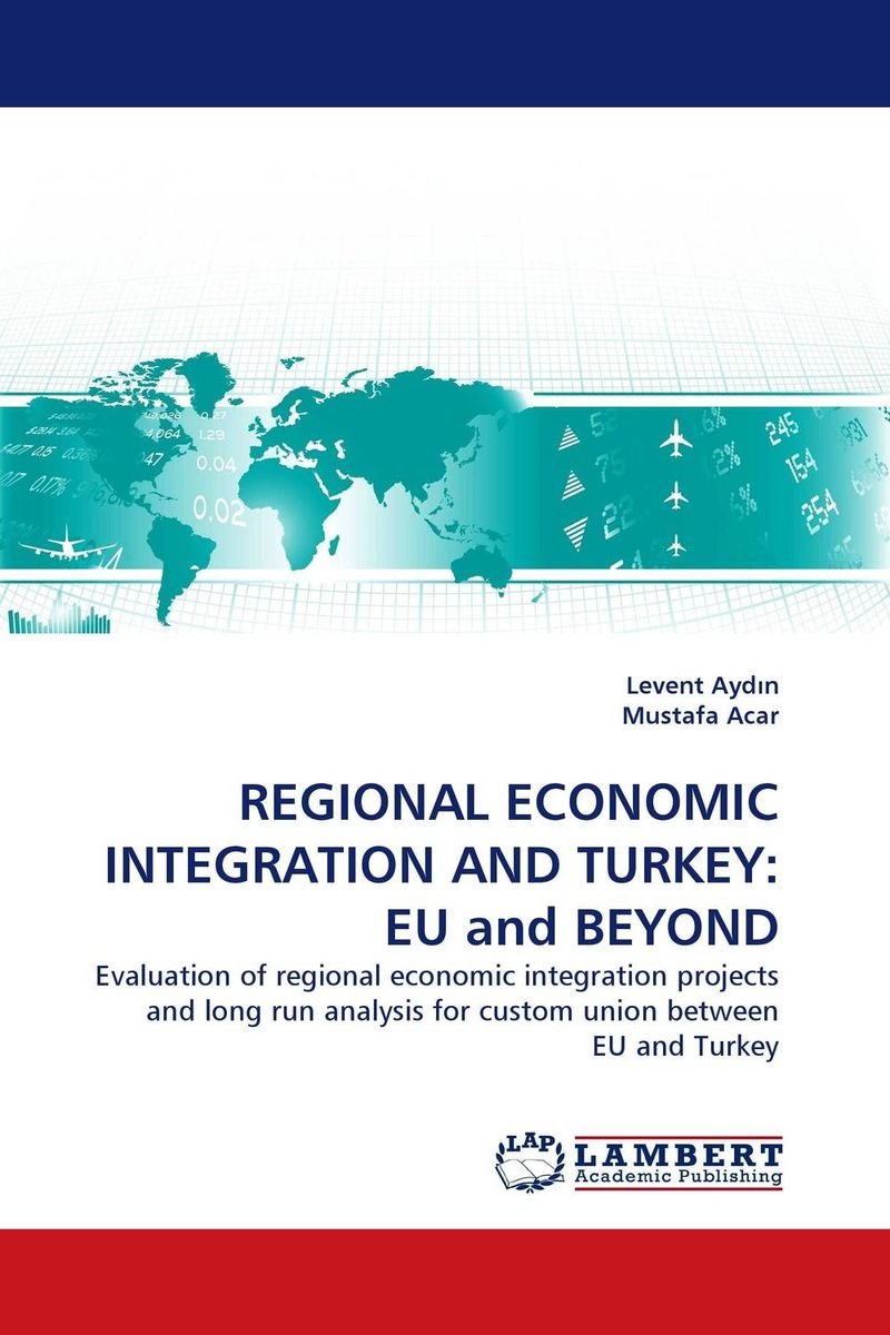 REGIONAL ECONOMIC INTEGRATION AND TURKEY: EU and BEYOND duncan bruce the dream cafe lessons in the art of radical innovation