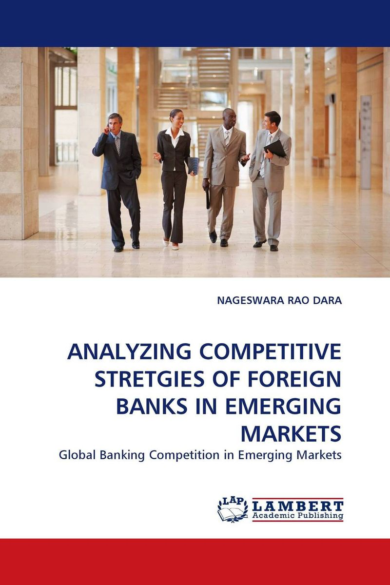 ANALYZING COMPETITIVE STRETGIES OF FOREIGN BANKS IN EMERGING MARKETS hans hedin the handbook of market intelligence understand compete and grow in global markets