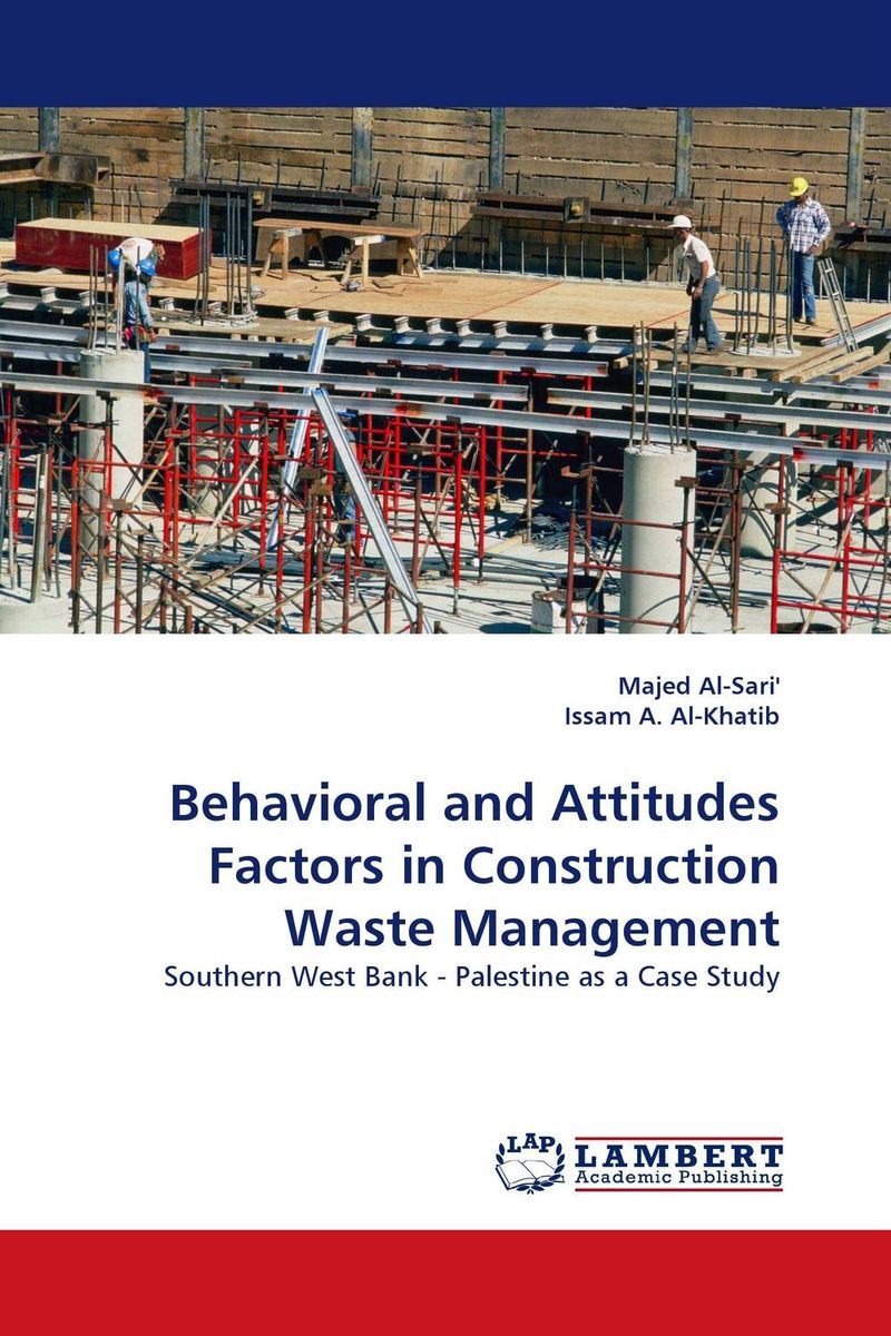 Behavioral and Attitudes Factors in Construction Waste Management