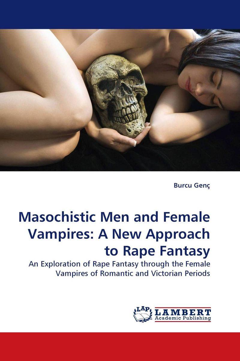 Masochistic Men and Female Vampires: A New Approach to Rape Fantasy цена и фото