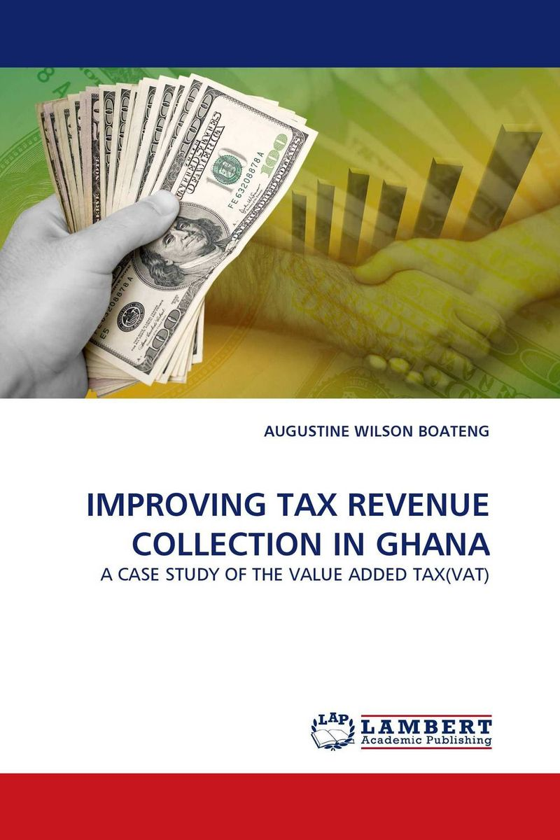 IMPROVING TAX REVENUE COLLECTION IN GHANA augustine wilson boateng improving tax revenue collection in ghana