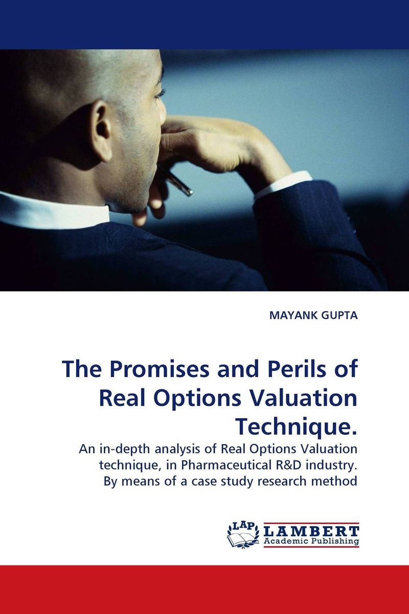The Promises and Perils of Real Options Valuation Technique. thomas dolinschek the real options approach
