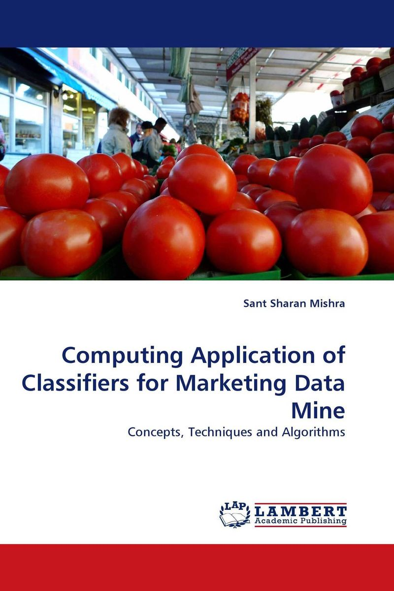 Computing Application of Classifiers for Marketing Data Mine mark jeffery data driven marketing the 15 metrics everyone in marketing should know