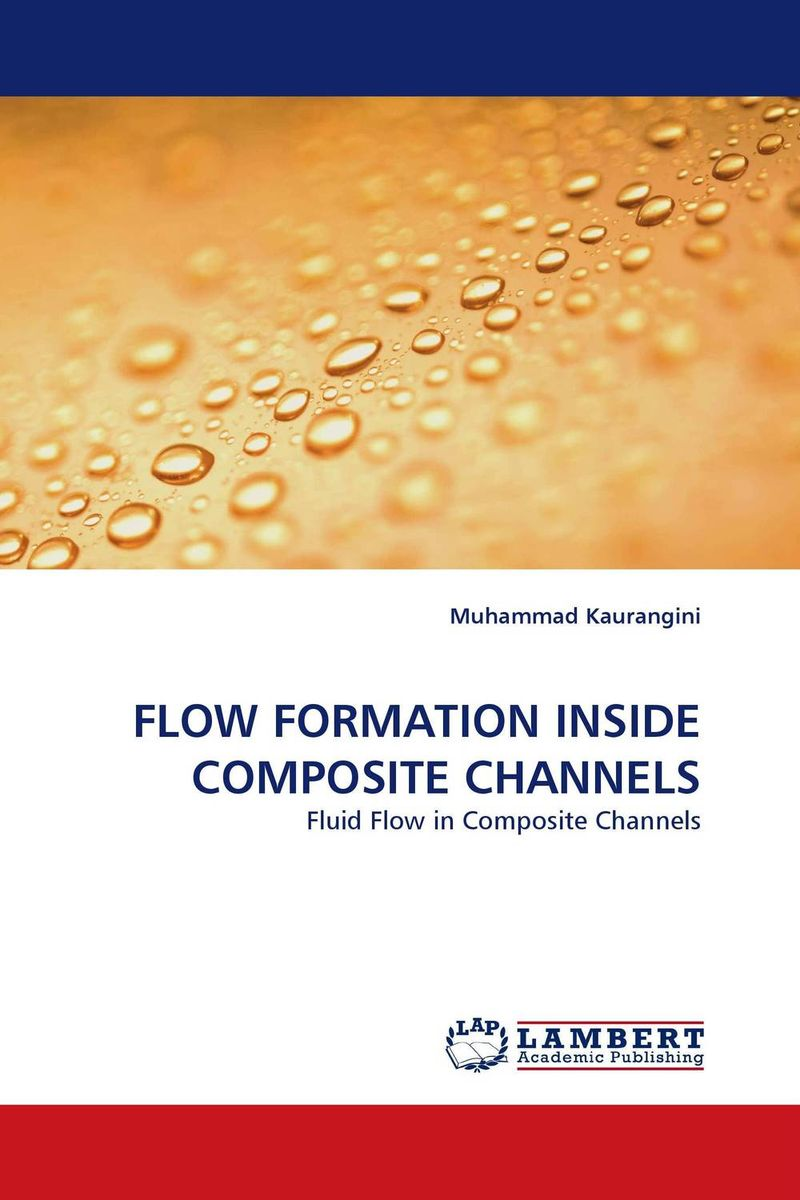 FLOW FORMATION INSIDE COMPOSITE CHANNELS prediction of flow and its resistance in compound open channels