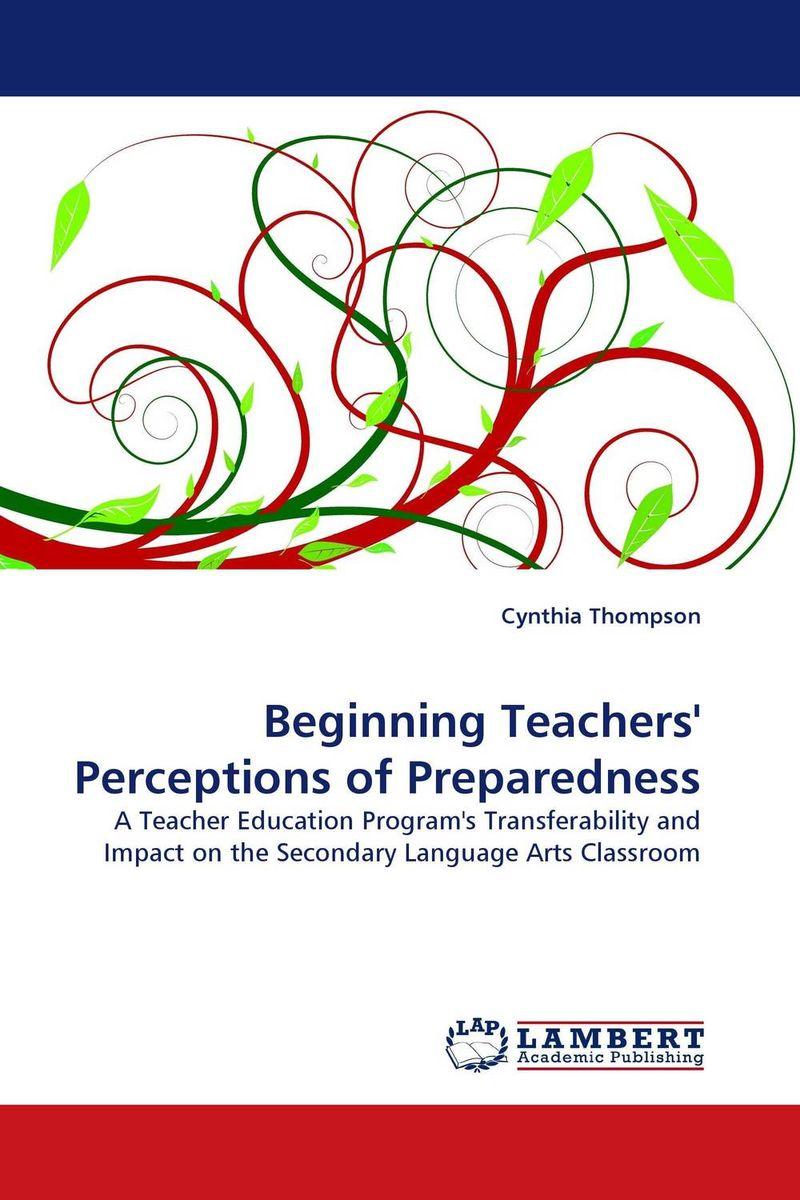Beginning Teachers'' Perceptions of Preparedness teachers' perceptions of the teacher evaluation instrument and process