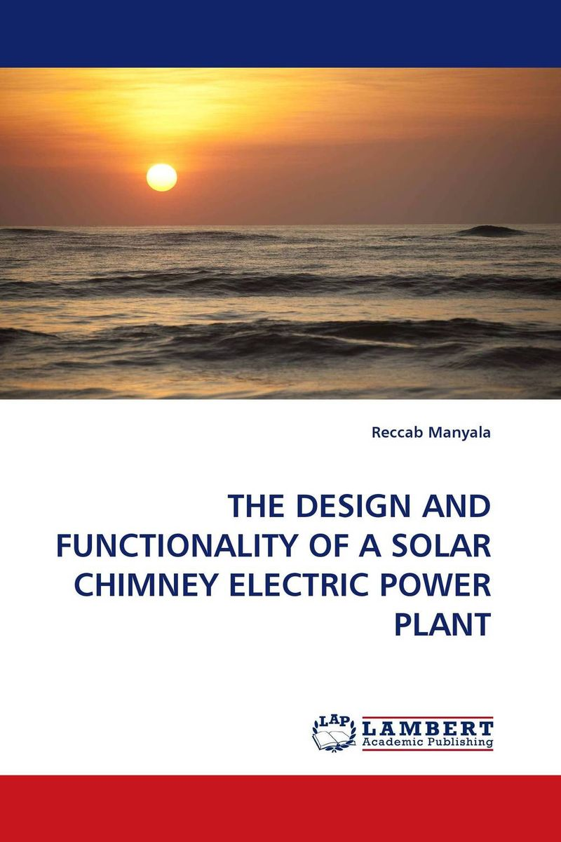 THE DESIGN AND FUNCTIONALITY OF A SOLAR CHIMNEY ELECTRIC POWER PLANT md aminul islam design and analysis of a double fed solar ips