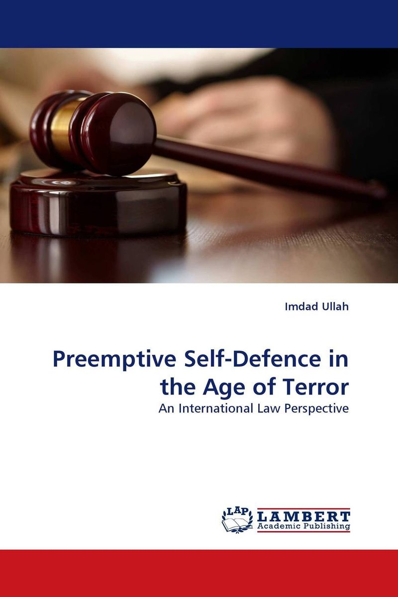 Preemptive Self-Defence in the Age of Terror islamic state practices international law and the threat from terrorism