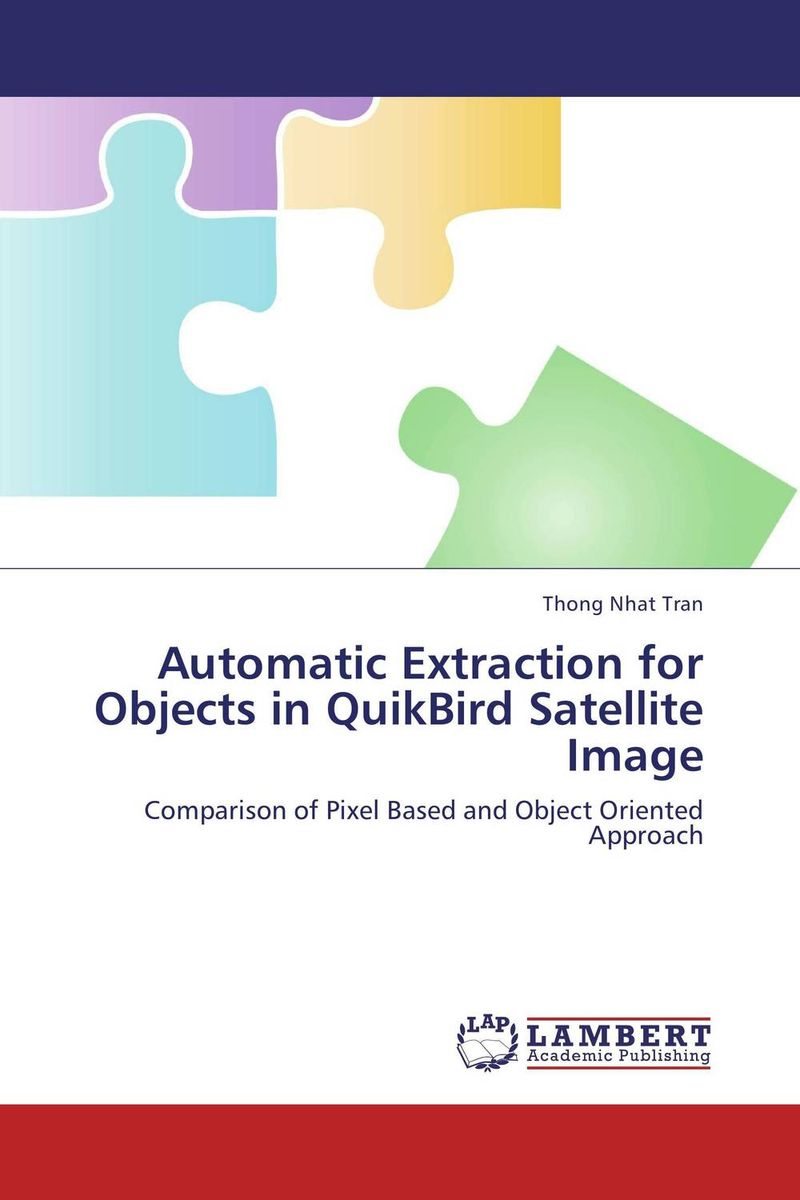 Automatic Extraction for Objects in QuikBird Satellite Image feature extraction and classification methods of texture images