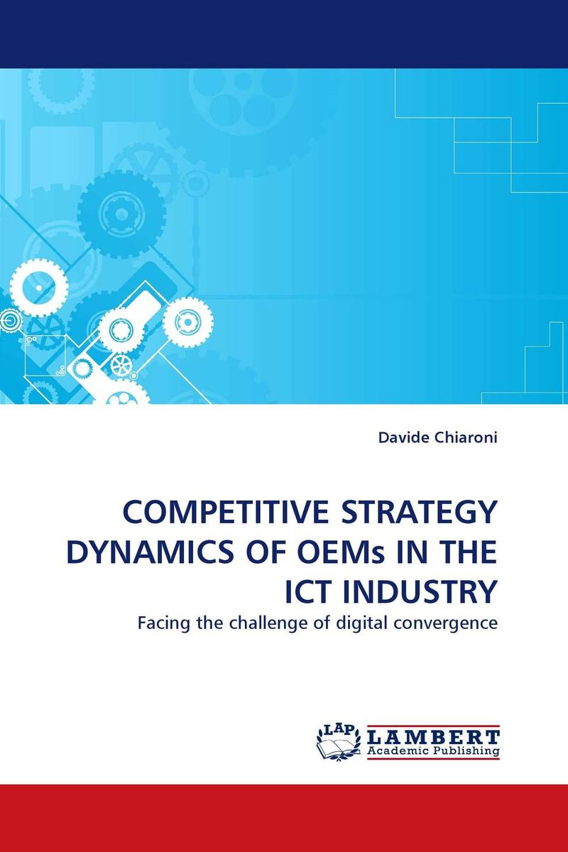 COMPETITIVE STRATEGY DYNAMICS OF OEMs IN THE ICT INDUSTRY