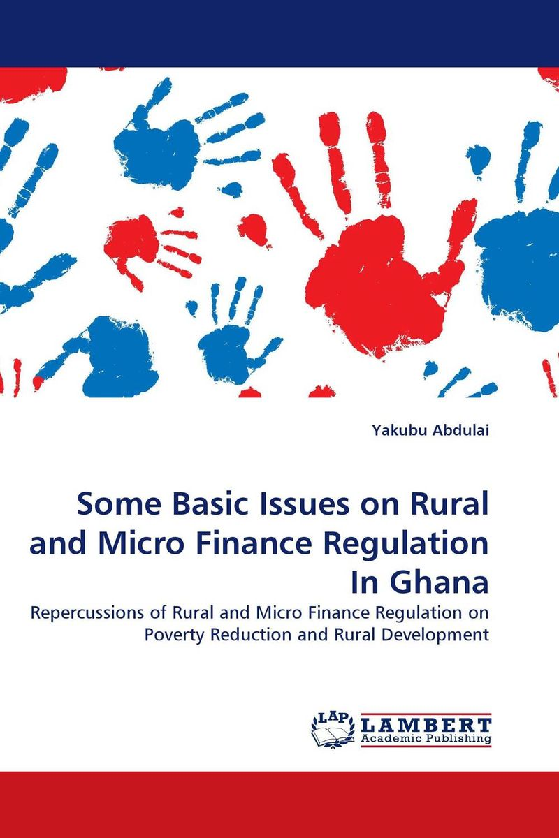 Some Basic Issues on Rural and Micro Finance Regulation In Ghana jaynal ud din ahmed and mohd abdul rashid institutional finance for micro and small entreprises in india