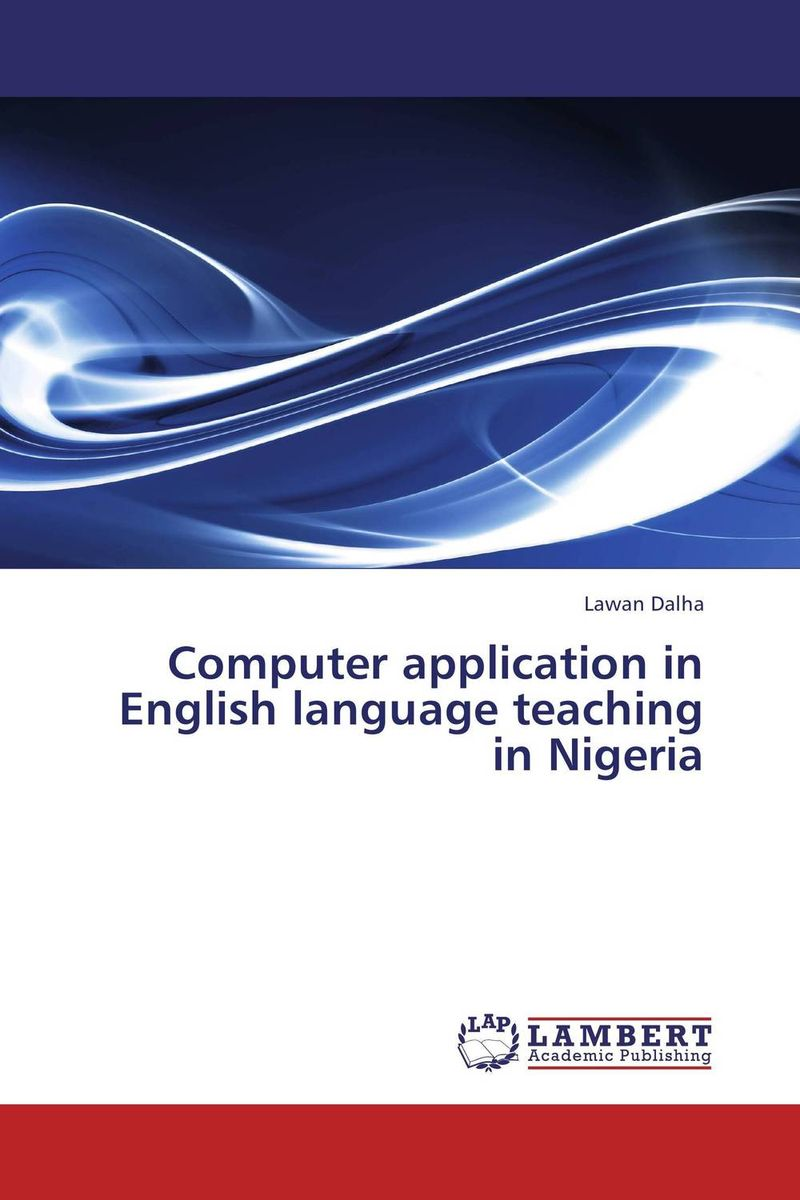 Computer application in English language teaching in Nigeria english language at secondary education in bangladesh