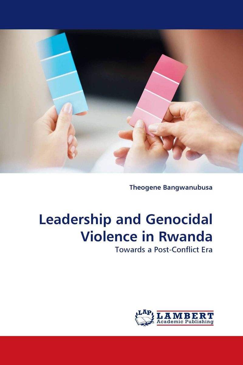 Leadership and Genocidal Violence in Rwanda david cottrell the first two rules of leadership