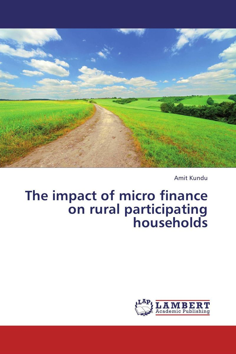 The impact of micro finance on rural participating households jaynal ud din ahmed and mohd abdul rashid institutional finance for micro and small entreprises in india