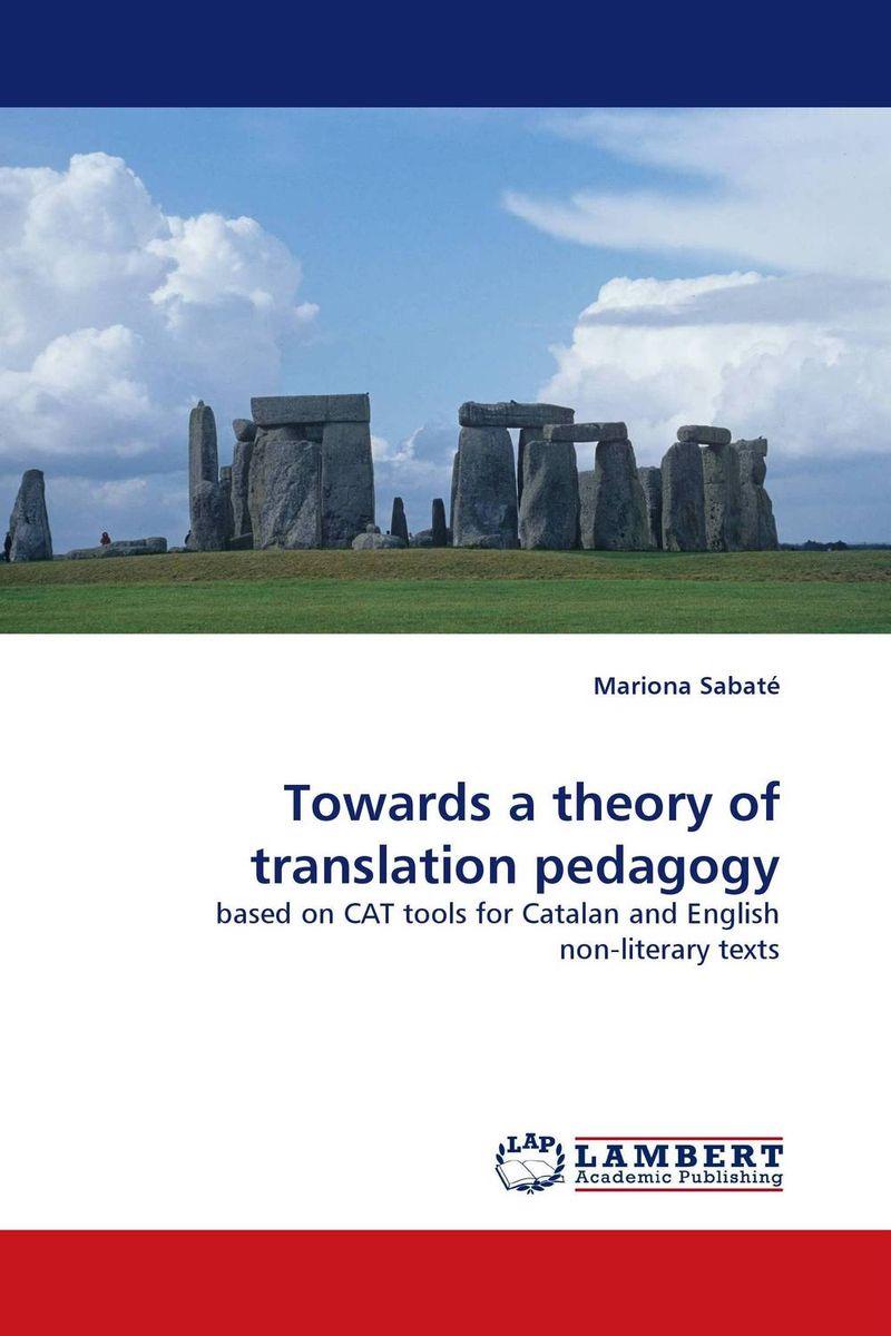 Towards a theory of translation pedagogy jane ouma alternative approaches to pedagogy