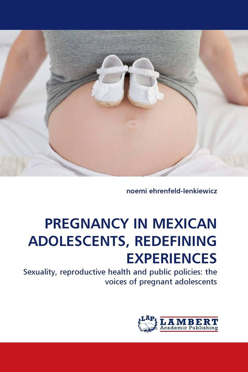 PREGNANCY IN MEXICAN ADOLESCENTS, REDEFINING EXPERIENCES ripudaman singh arihant kaur bhalla and er gurkamal singh adolescents of intact families and orphanages