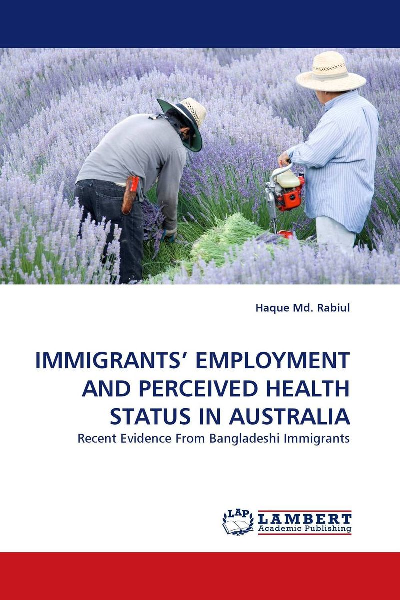 IMMIGRANTS'' EMPLOYMENT AND PERCEIVED HEALTH STATUS IN AUSTRALIA understanding chinese senior immigrants contributions in canada