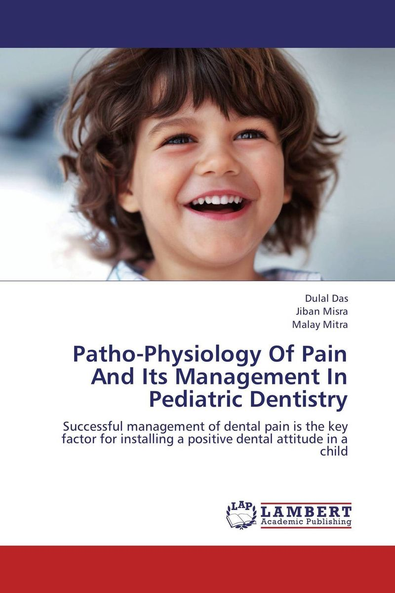 Patho-Physiology Of Pain And Its Management In Pediatric Dentistry rochelle gordon physiology and pharmacology of the heart