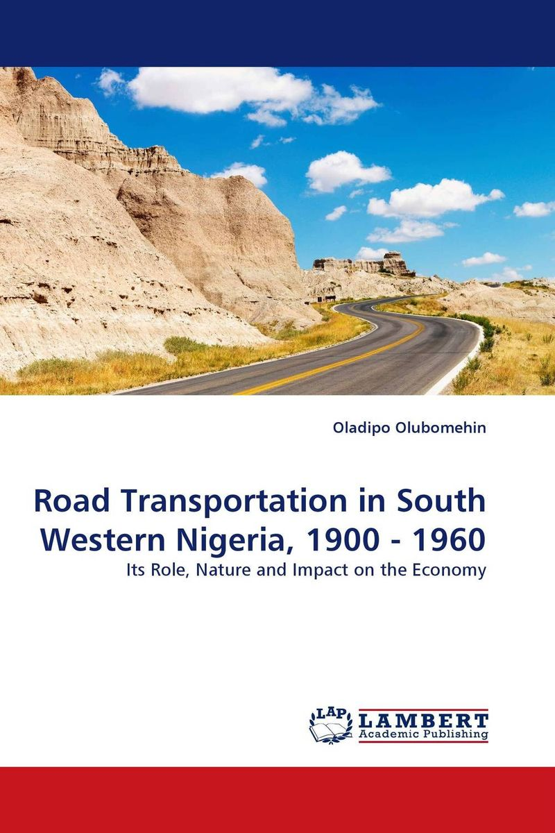 Road Transportation in South Western Nigeria, 1900 - 1960 walking the road of new economy