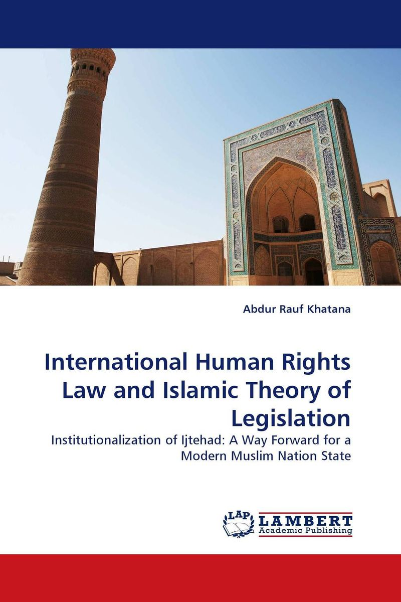 International Human Rights Law and Islamic Theory of Legislation islamic state practices international law and the threat from terrorism