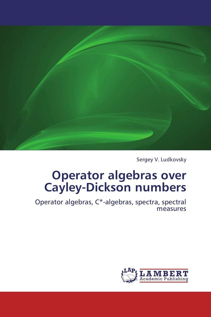 Operator algebras over Cayley-Dickson numbers gerald j murphy c algebras and operator theory
