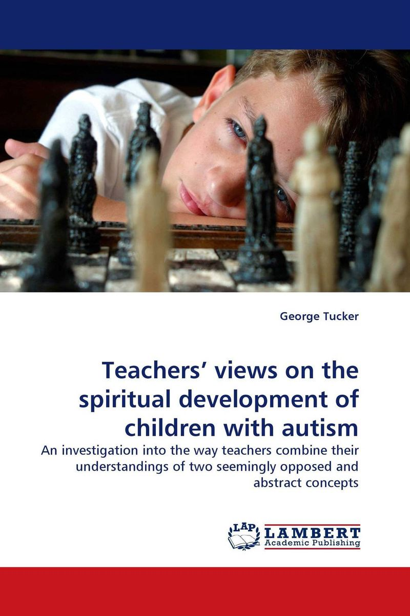 Teachers'' views on the spiritual development of children with autism seeing things as they are