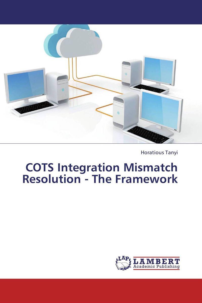 COTS Integration Mismatch Resolution - The Framework cots integration mismatch resolution the framework
