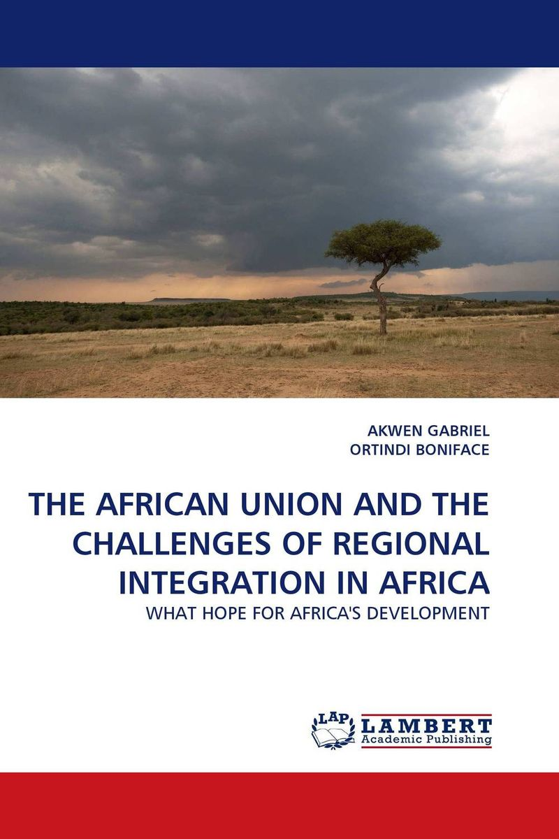 THE AFRICAN UNION AND THE CHALLENGES OF REGIONAL INTEGRATION IN AFRICA state of the union