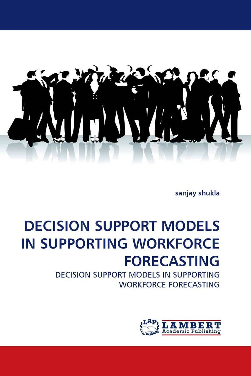 DECISION SUPPORT MODELS IN SUPPORTING WORKFORCE FORECASTING charles chase w demand driven forecasting a structured approach to forecasting