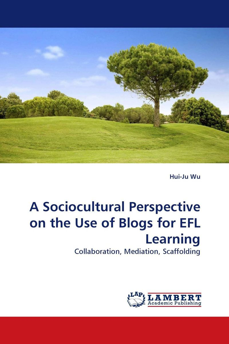 A Sociocultural Perspective on the Use of Blogs for EFL Learning blogs