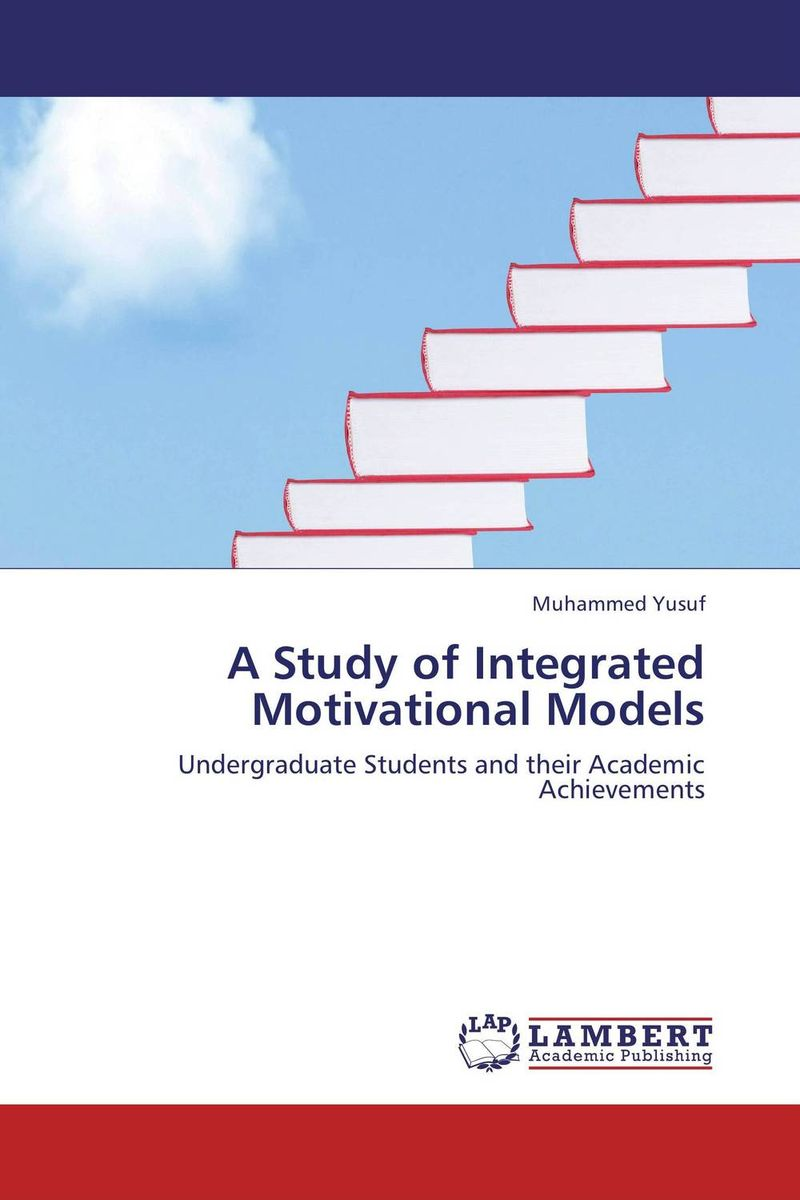A STUDY OF INTEGRATED MOTIVATIONAL MODELS mick johnson motivation is at