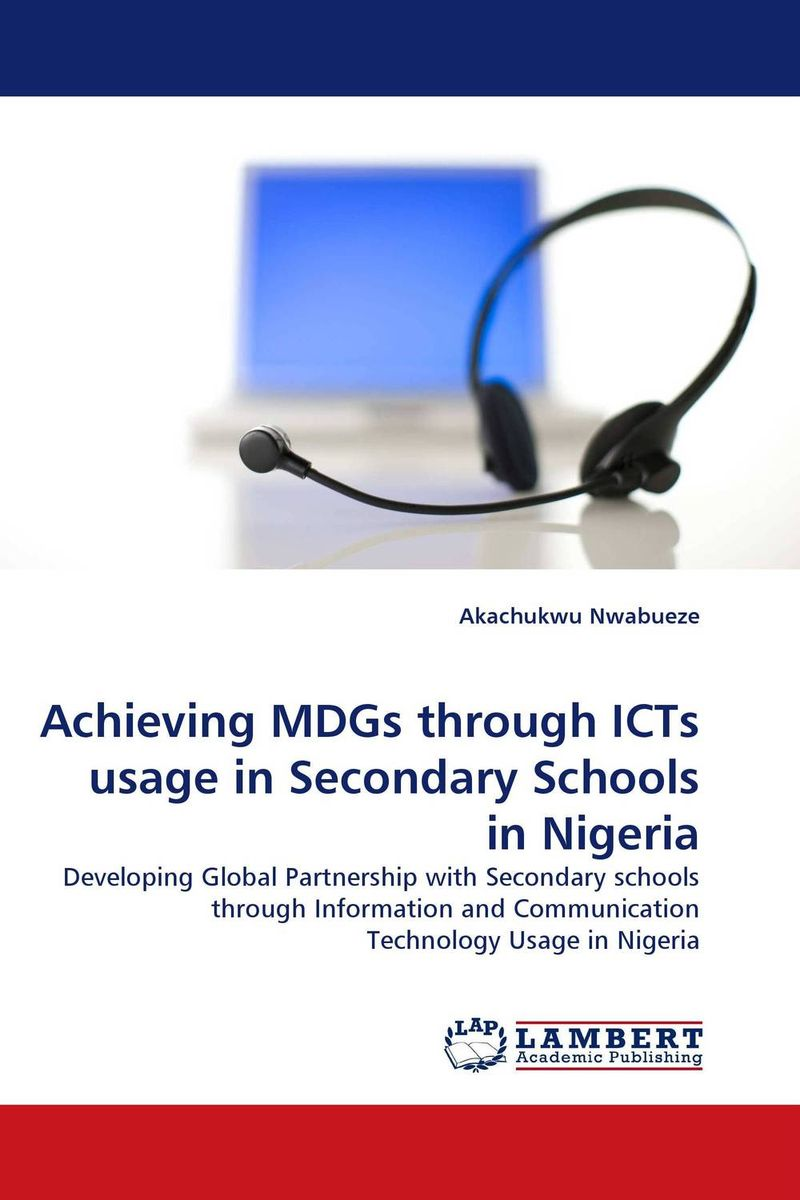 Achieving MDGs through ICTs usage in Secondary Schools in Nigeria system of education in nigeria