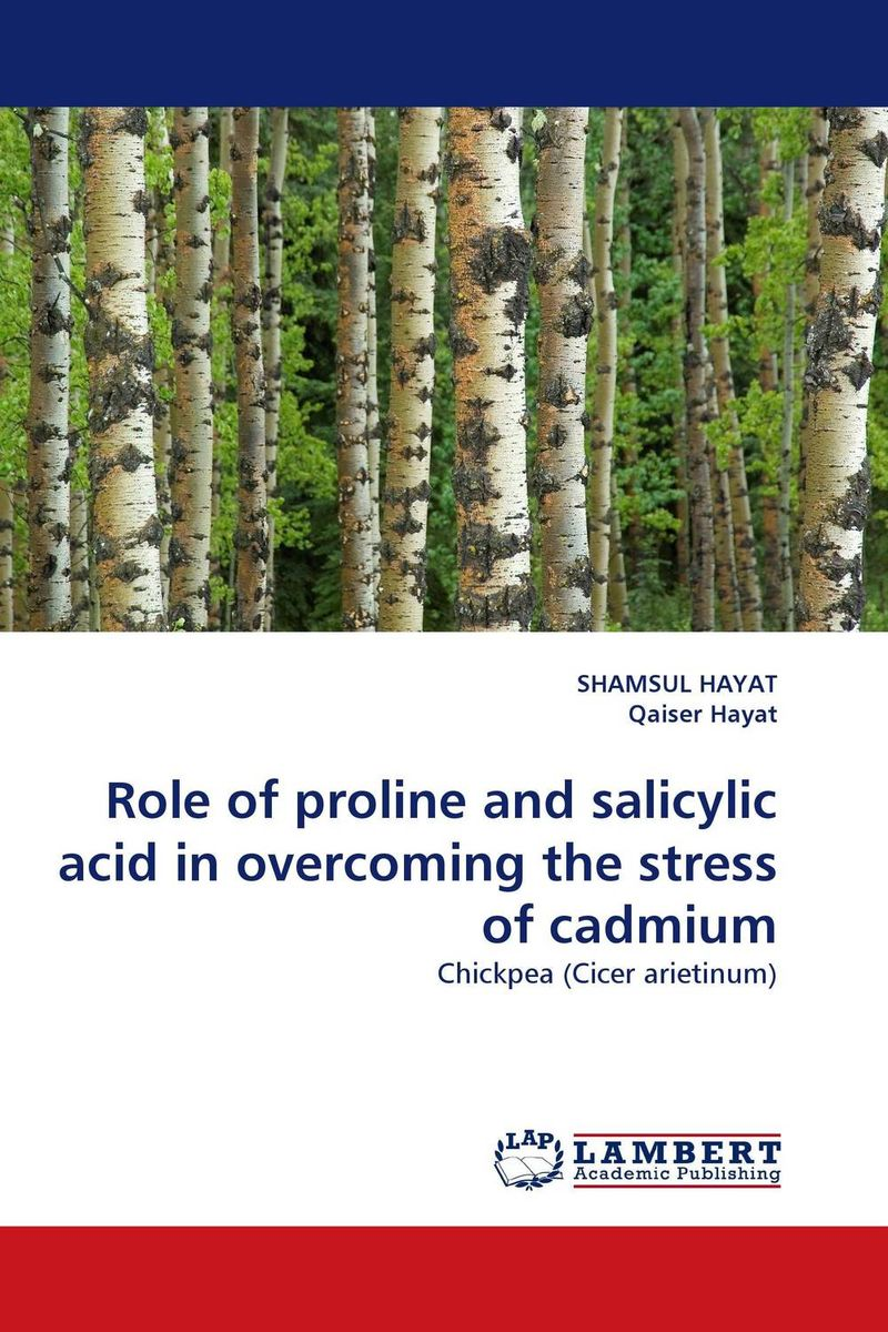 Role of proline and salicylic acid in overcoming the stress of cadmium mohd mazid and taqi ahmed khan interaction between auxin and vigna radiata l under cadmium stress