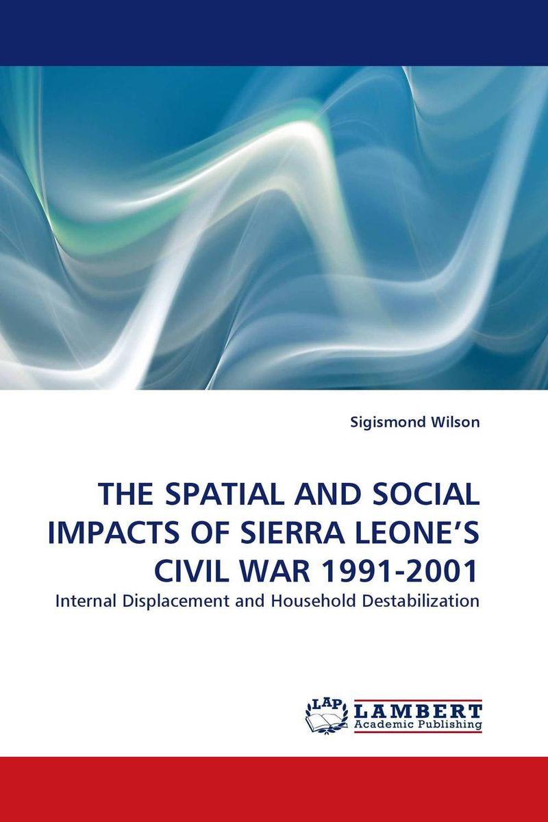 THE SPATIAL AND SOCIAL IMPACTS OF SIERRA LEONE''S CIVIL WAR 1991-2001 pictorial field book of the civil war v 3