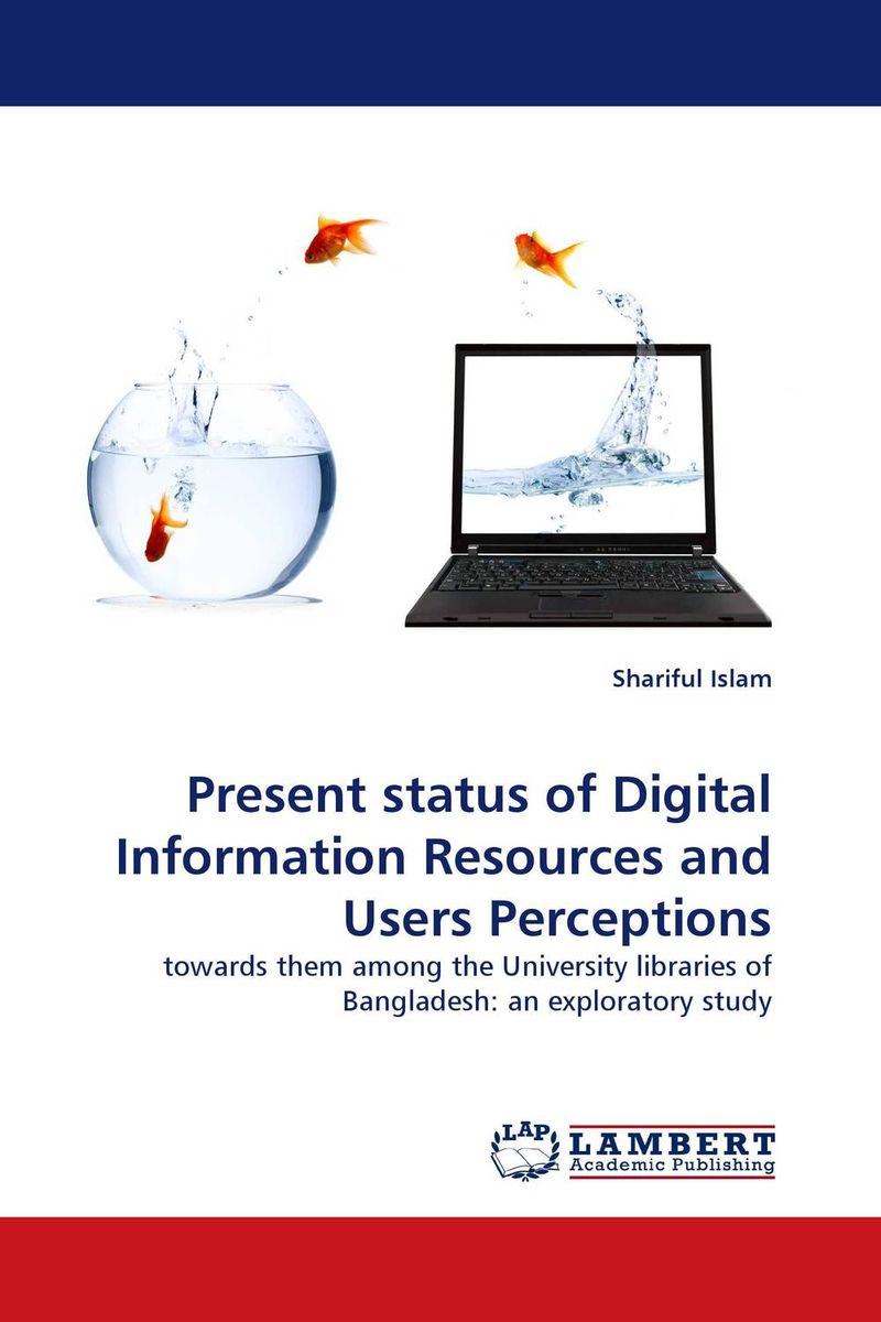 Present status of Digital Information Resources and Users Perceptions present status of digital information resources and users perceptions