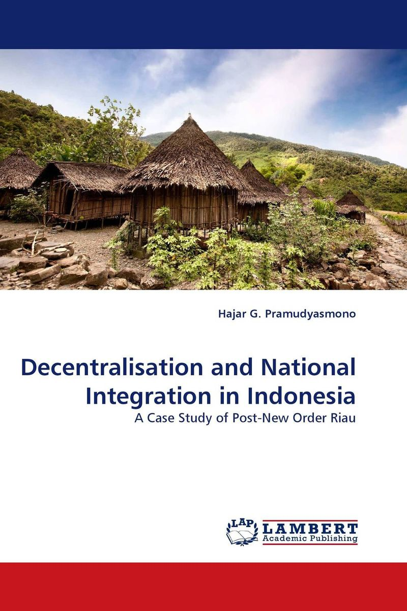 Decentralisation and National Integration in Indonesia the political economy of integration and disintegration in africa