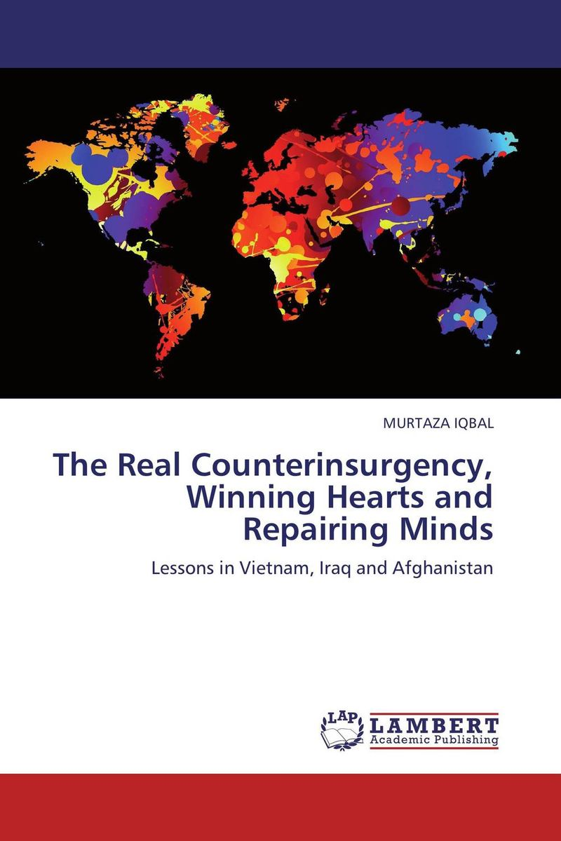 The Real Counterinsurgency, Winning Hearts and Repairing Minds ivo j steffens msc ni hao hotels the way to win chinese hearts and minds