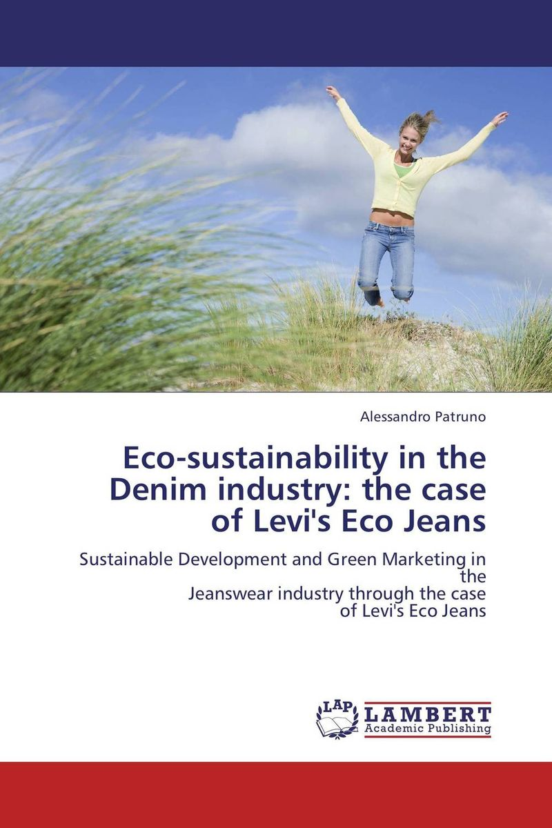 Eco-sustainability in the Denim industry: the case of Levi''s Eco Jeans anton camarota sustainability management in the solar photovoltaic industry