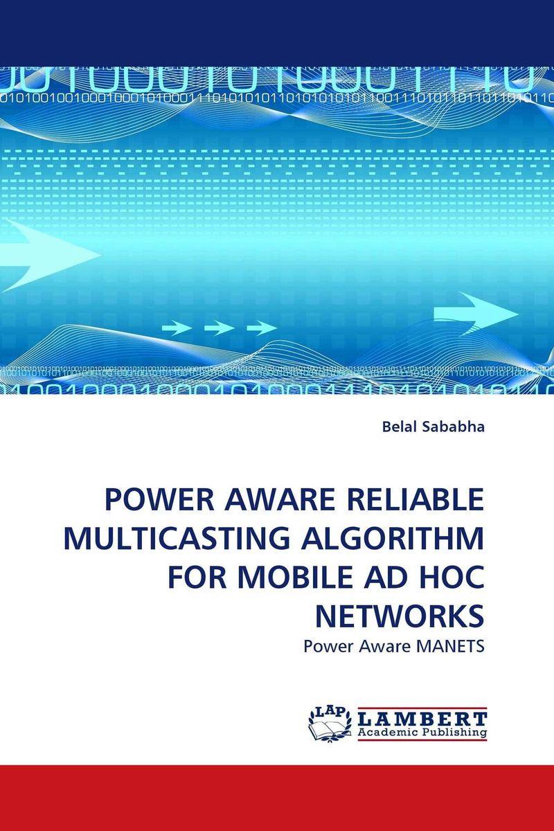 POWER AWARE RELIABLE MULTICASTING ALGORITHM FOR MOBILE AD HOC NETWORKS power aware reliable multicasting algorithm for mobile ad hoc networks