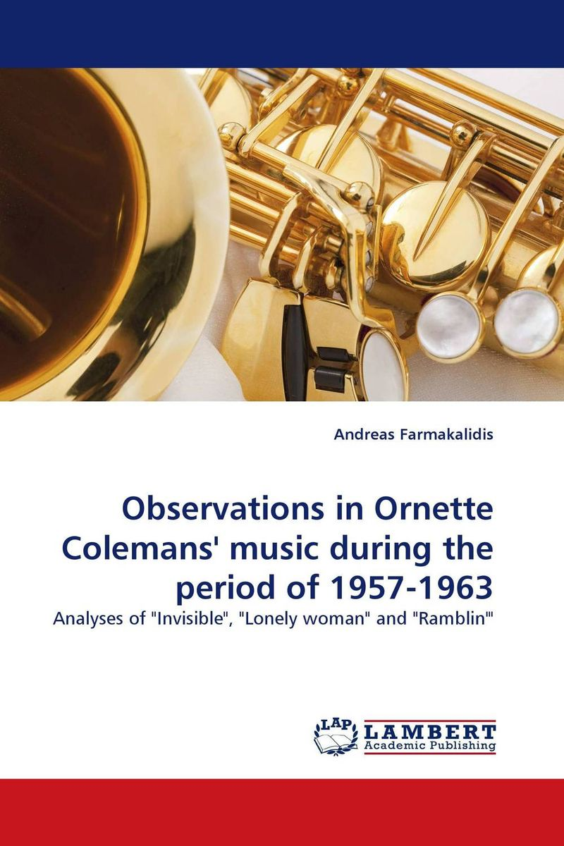 Observations in Ornette Colemans'' music during the period of 1957-1963 coleman studies in the history of biology vol 3