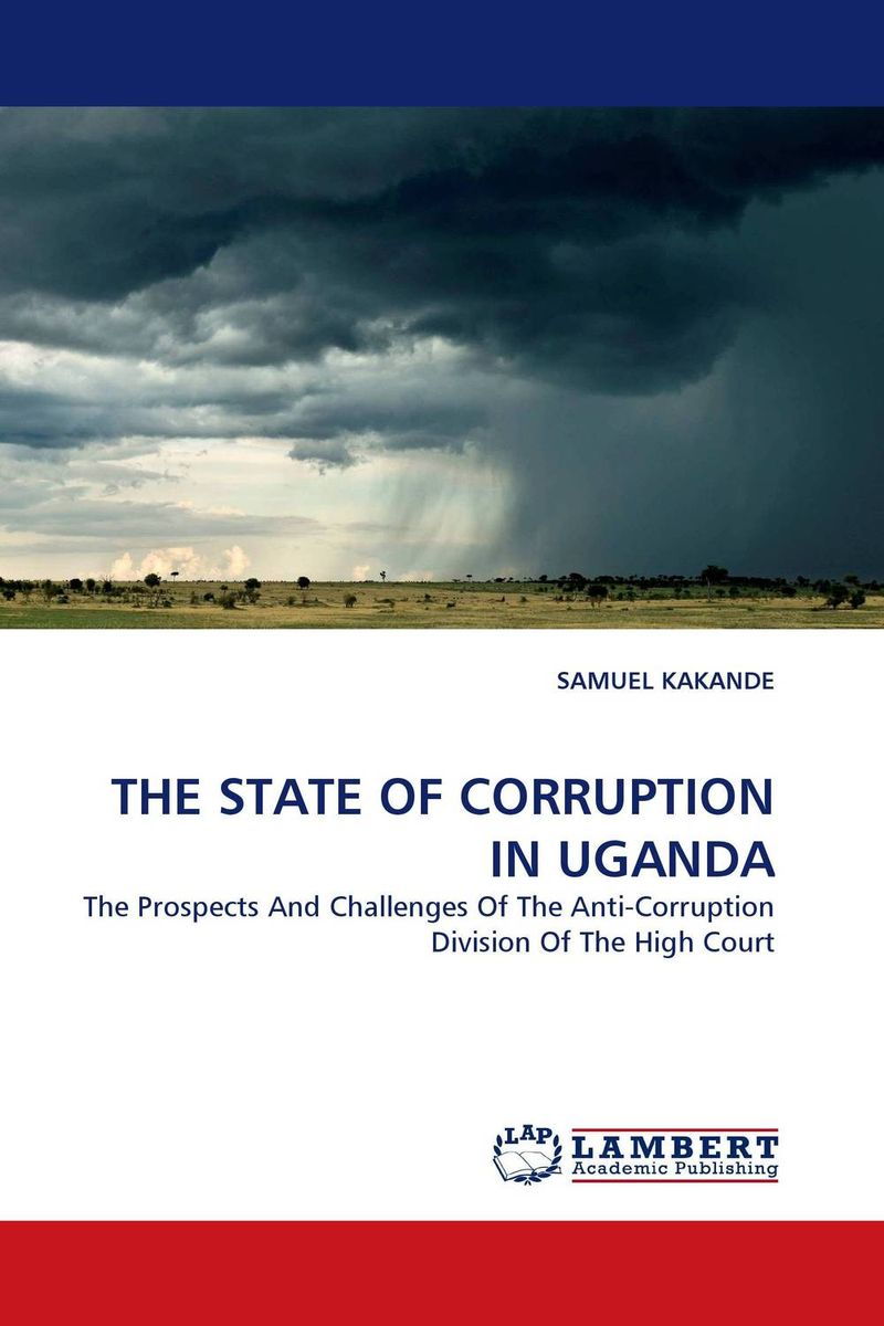 THE STATE OF CORRUPTION IN UGANDA administrative corruption in bangladesh a behavioural study