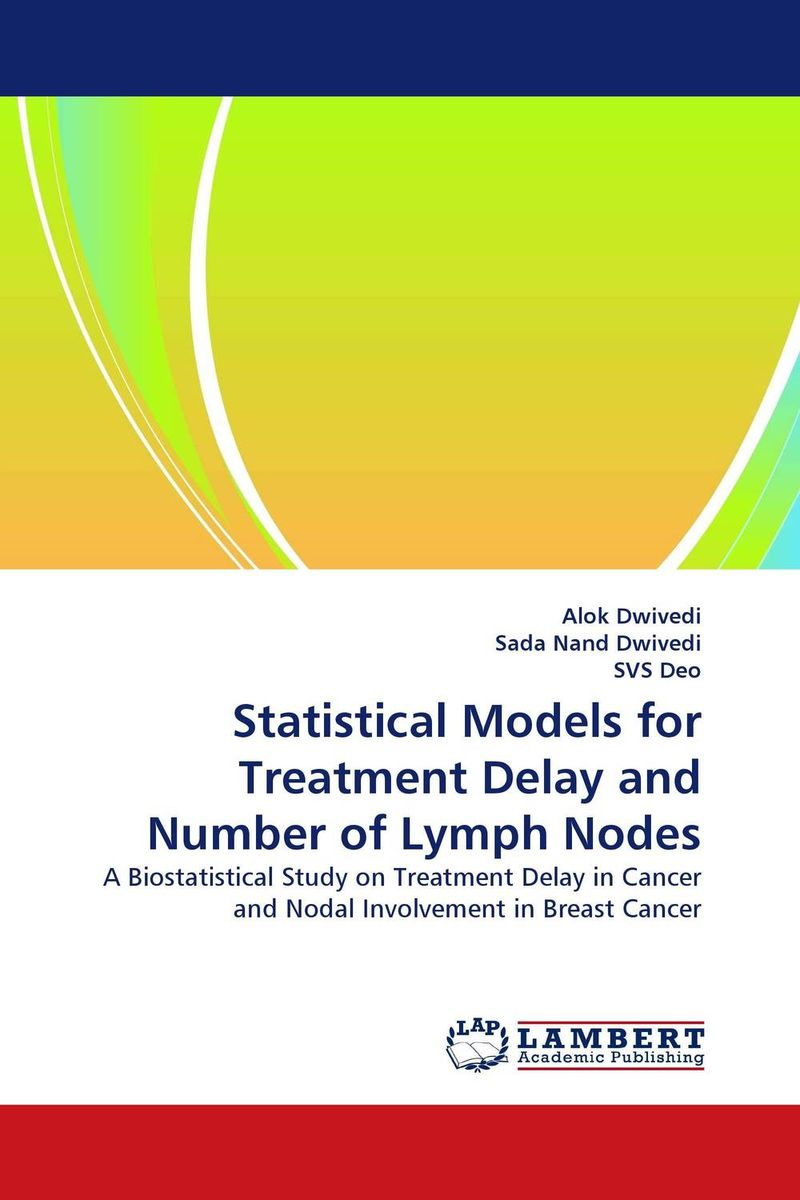 Statistical Models for Treatment Delay and Number of Lymph Nodes christos p kitsos cancer bioassays a statistical approach