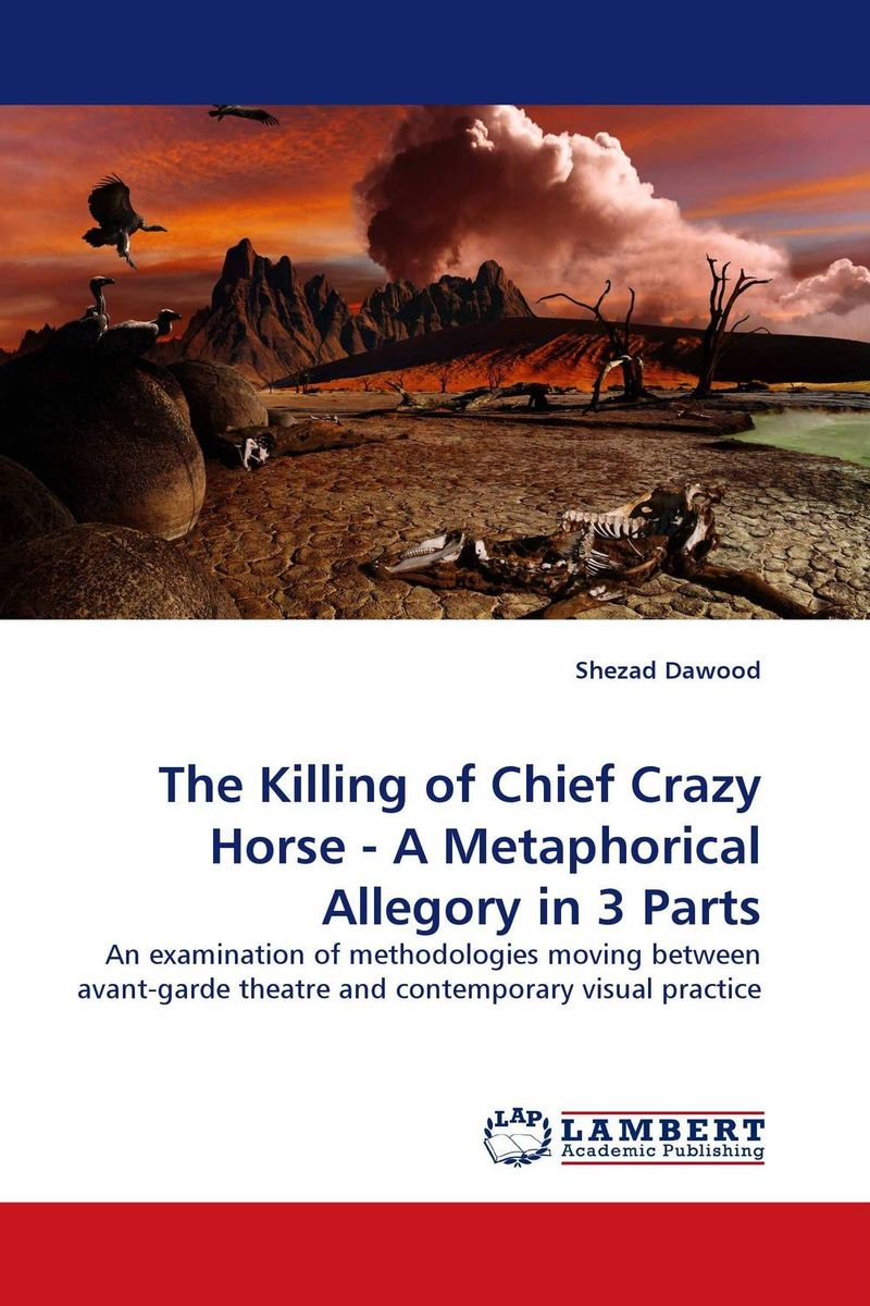 The Killing of Chief Crazy Horse - A Metaphorical Allegory in 3 Parts allegory to allegorization