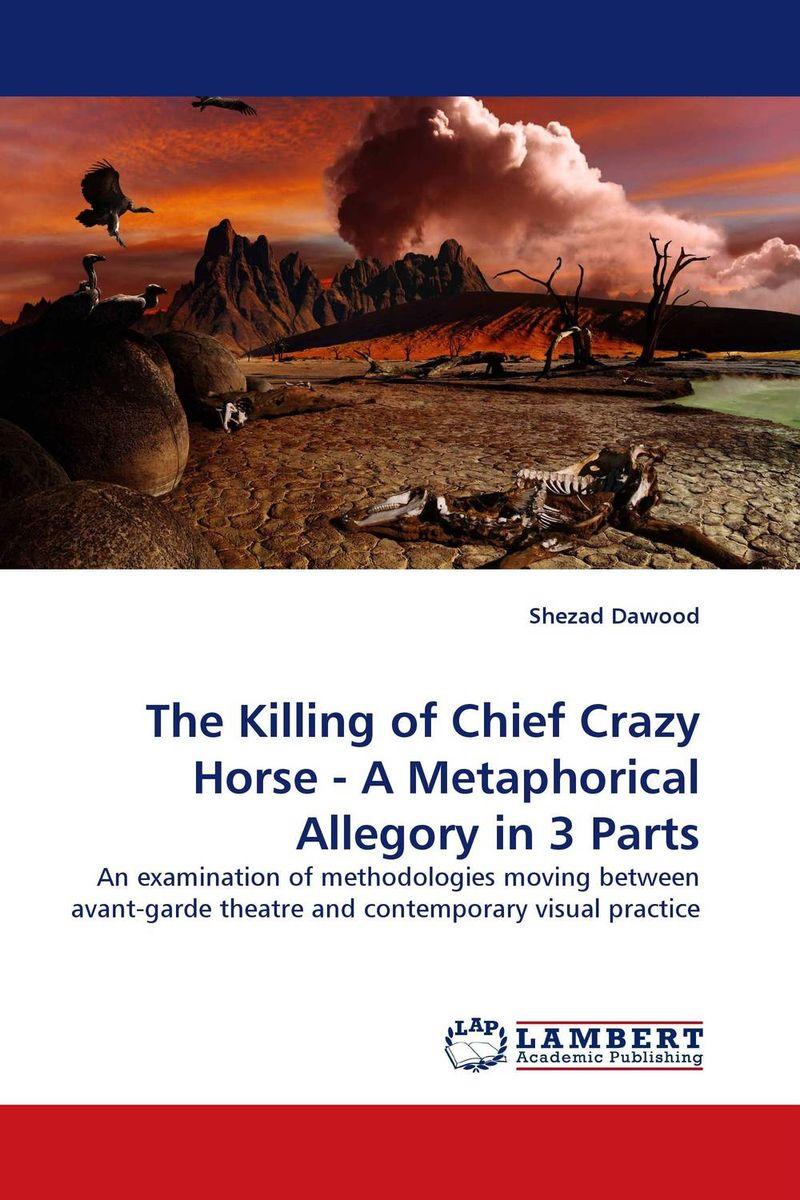 The Killing of Chief Crazy Horse - A Metaphorical Allegory in 3 Parts полет snow goose мужская новый зимний отдых пару тонких короткий параграф пуховик x1701027 розмари lan 5021 175