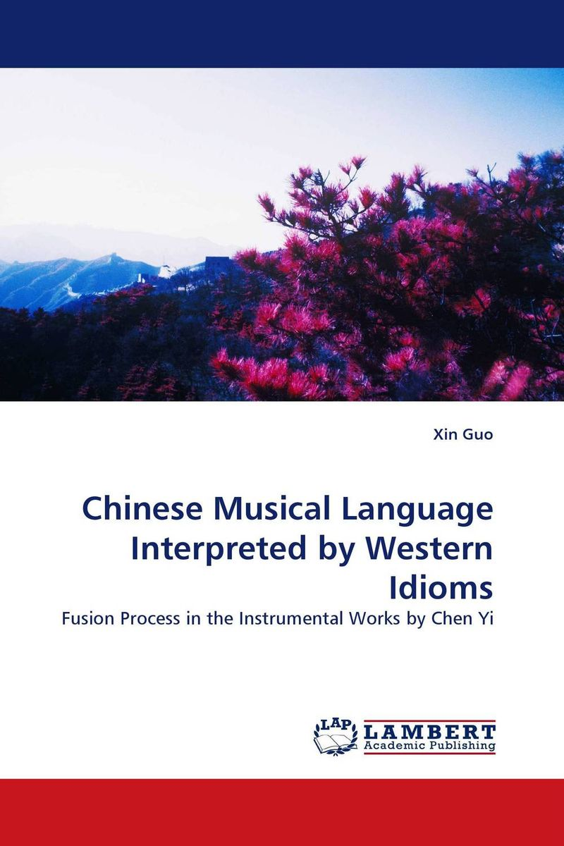 Chinese Musical Language Interpreted by Western Idioms el chinese idioms about horses and their related stories book with cd элементарный уровень китайские рассказы о лошадях и историях с ними книга
